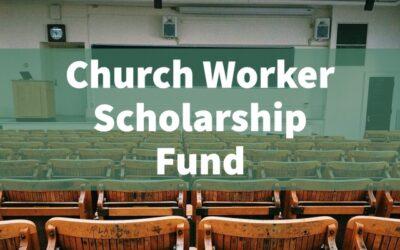 Church Worker Scholarship Fund